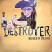 200px-destroyer_-_trouble_in_dreams